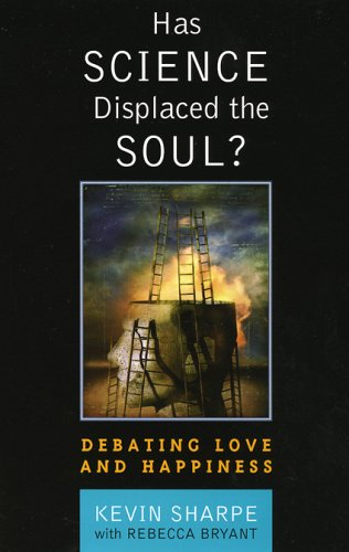 Has Science Displaced the Soul? Debating Love and Happiness  2005 9780742542648 Front Cover