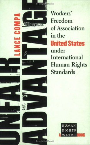 Unfair Advantage Workers' Freedom of Association in the United States under International Human Rights Standards  2004 edition cover