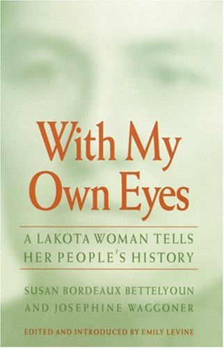With My Own Eyes A Lakota Woman Tells Her People's History N/A edition cover