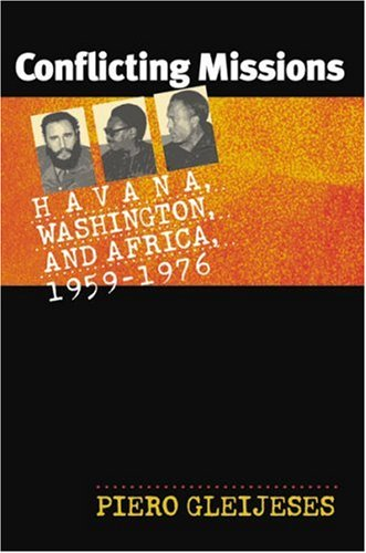 Conflicting Missions Havana, Washington, and Africa, 1959-1976  2003 9780807854648 Front Cover