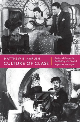 Culture of Class Radio and Cinema in the Making of a Divided Argentina, 1920-1946  2012 edition cover