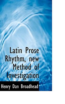 Latin Prose Rhythm, New Method of Investigation  N/A 9781116720648 Front Cover