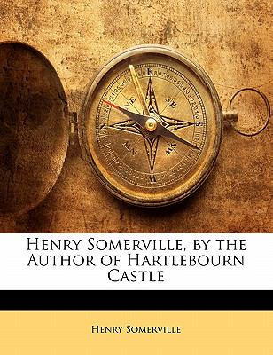 Henry Somerville, by the Author of Hartlebourn Castle N/A edition cover