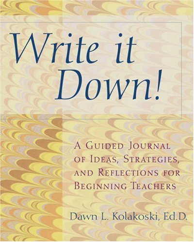 Write It Down! A Guided Journal of Ideas, Strategies and Reflections for Beginning Teachers  2004 edition cover