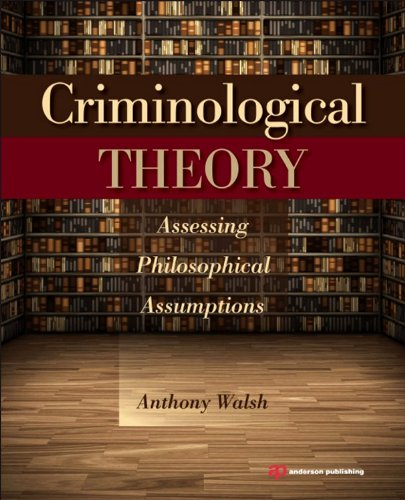 Criminological Theory Assessing Philosophical Assumptions  2014 9781455777648 Front Cover