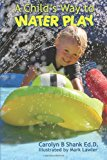 Child's Way to Water Play  N/A 9781490484648 Front Cover