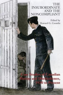 Insubordinate and the Noncompliant Case Studies of Canadian Mutiny and Disobedience, 1920 to Present  2007 9781550027648 Front Cover