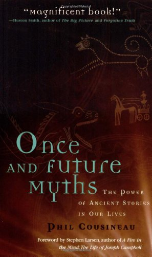 Once and Future Myths The Power of Ancient Stories in Our Lives  2003 9781573248648 Front Cover