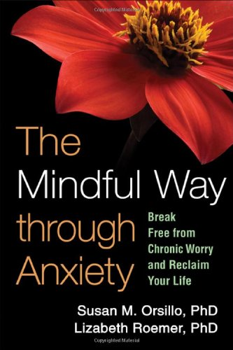Mindful Way Through Anxiety Break Free from Chronic Worry and Reclaim Your Life  2011 edition cover