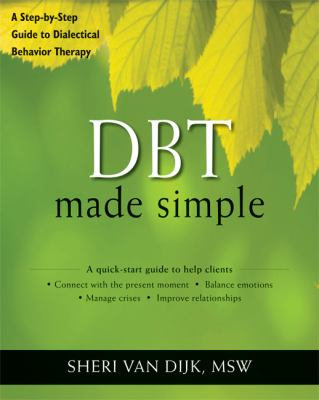 DBT Made Simple A Step-by-Step Guide to Dialectical Behavior Therapy  2013 edition cover