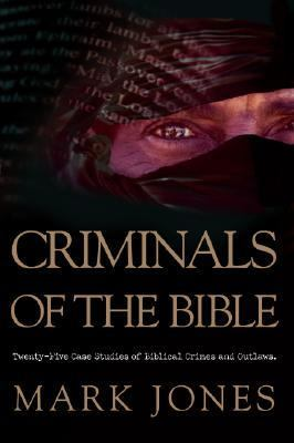 Criminals of the Bible : Twenty-Five Case Studies of Biblical Crimes and Outlaws  2006 edition cover