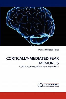 Cortically-Mediated Fear Memories N/A 9783838385648 Front Cover