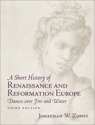 Short History of Renaissance and Reformation Europe Dances over Fire and Water 3rd 2003 (Revised) 9780130977649 Front Cover