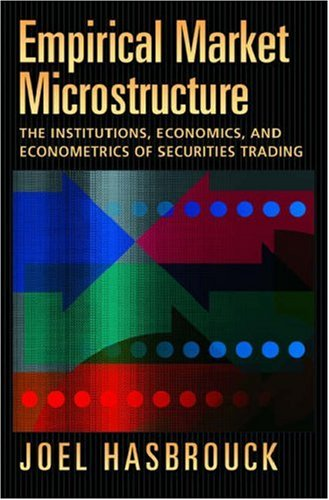 Empirical Market Microstructure The Institutions, Economics, and Econometrics of Securities Trading 2nd 2007 9780195301649 Front Cover