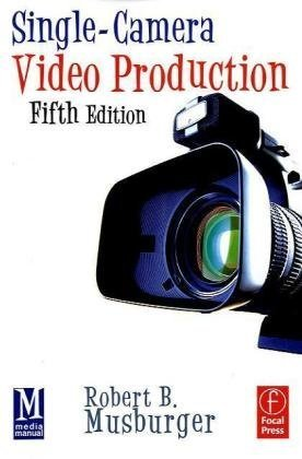 Single-Camera Video Production  5th 2010 (Revised) edition cover