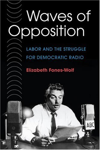 Waves of Opposition Labor and the Struggle for Democratic Radio  2004 9780252073649 Front Cover