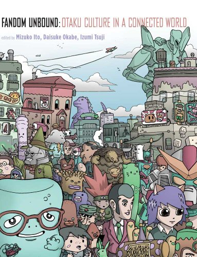 Fandom Unbound Otaku Culture in a Connected World  2012 9780300158649 Front Cover