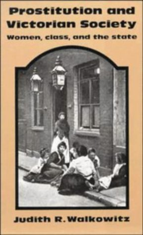 Prostitution and Victorian Society Women, Class, and the State  1982 edition cover