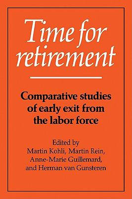 Time for Retirement Comparative Studies of Early Exit from the Labor Force  1991 9780521423649 Front Cover