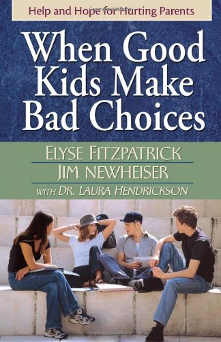 When Good Kids Make Bad Choices Help and Hope for Hurting Parents  2005 edition cover