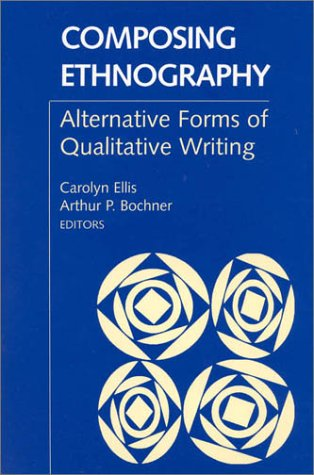 Composing Ethnography Alternative Forms of Qualitative Writing  1996 9780761991649 Front Cover