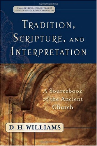 Tradition, Scripture, and Interpretation A Sourcebook of the Ancient Church  2006 edition cover