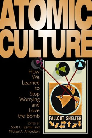 Atomic Culture How We Learned to Stop Worrying and Love the Bomb  2004 edition cover