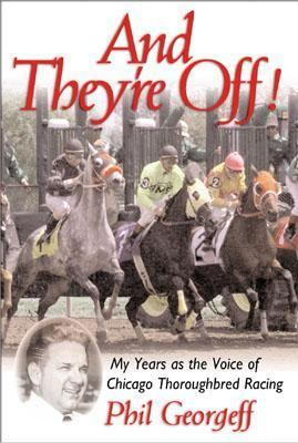 And They're Off! My Years As the Voice of Chicago Thoroughbred Racing  2001 9780878332649 Front Cover