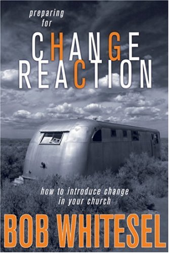 Preparing for Change Reaction How to Introduce Change in Your Church  2007 edition cover