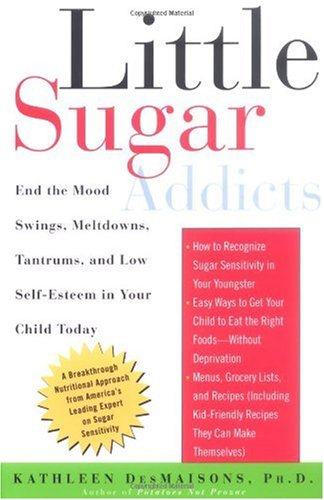Little Sugar Addicts End the Mood Swings, Meltdowns, Tantrums, and Low Self-Esteem in Your Child Today  2004 9781400051649 Front Cover