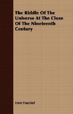 Riddle of the Universe at the Close of the Nineteenth Century  N/A 9781406749649 Front Cover