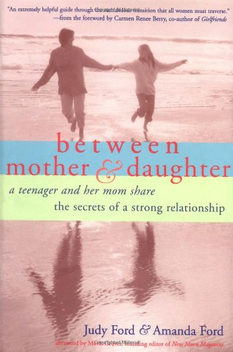 Between Mother and Daughter A Teenager and Her Mom Share the Secrets of a Strong Relationship  1999 9781573241649 Front Cover