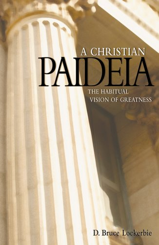 Christian Paideia : The Habitual Vision of Greatness  2005 edition cover