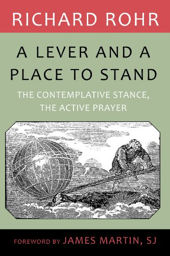 Lever and a Place to Stand The Contemplative Stance, the Active Prayer  2012 edition cover