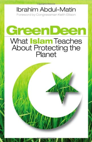 Green Deen What Islam Teaches about Protecting the Planet  2010 edition cover