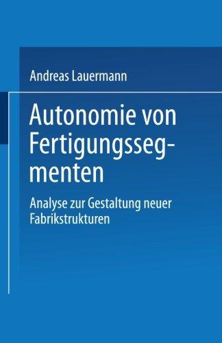 Autonomie Von Fertigungssegmenten: Analyse Zur Gestaltung Neuer Fabrikstrukturen  1994 9783824460649 Front Cover