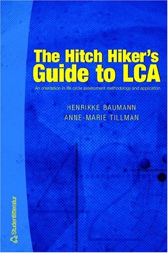 Hitch Hiker's Guide to LCA An Orientation in Life Cycle Assessment Methodology and Applications  2004 9789144023649 Front Cover