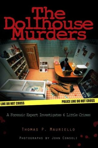 Dollhouse Murders A Forensic Expert Investigates 6 Little Crimes  2004 9780131451650 Front Cover