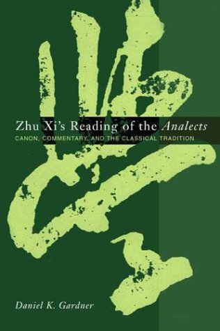 Zhu Xi's Reading of the Analects Canon, Commentary and the Classical Tradition  2003 9780231128650 Front Cover