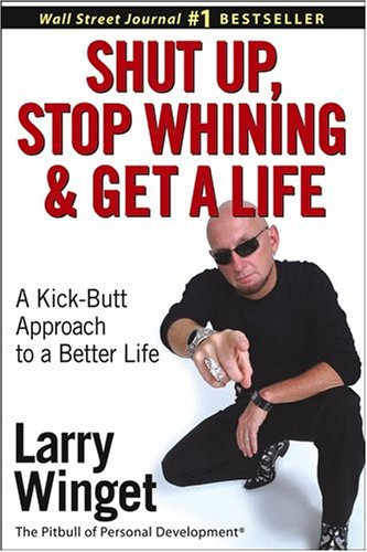 Shut up, Stop Whining, and Get a Life A Kick-Butt Approach to a Better Life  2004 edition cover