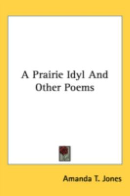 Prairie Idyl and Other Poems  N/A 9780548523650 Front Cover