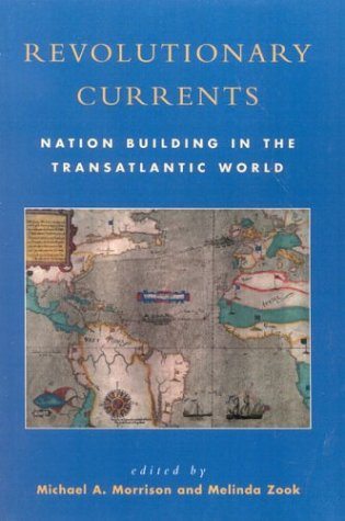 Revolutionary Currents Nation Building in the Transatlantic World, 1688-1821  2004 9780742521650 Front Cover