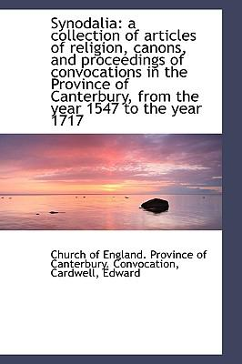 Synodali : A collection of articles of religion, canons, and proceedings of convocations in the Prov N/A 9781113474650 Front Cover
