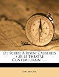 De Scribe � Ibsen Causeries Sur le Th��tre Contemporain ... ... N/A 9781279002650 Front Cover