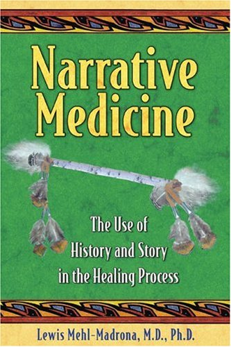 Narrative Medicine The Use of History and Story in the Healing Process  2007 9781591430650 Front Cover