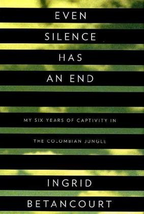 Even Silence Has an End My Six Years of Captivity in the Colombian Jungle  2010 edition cover