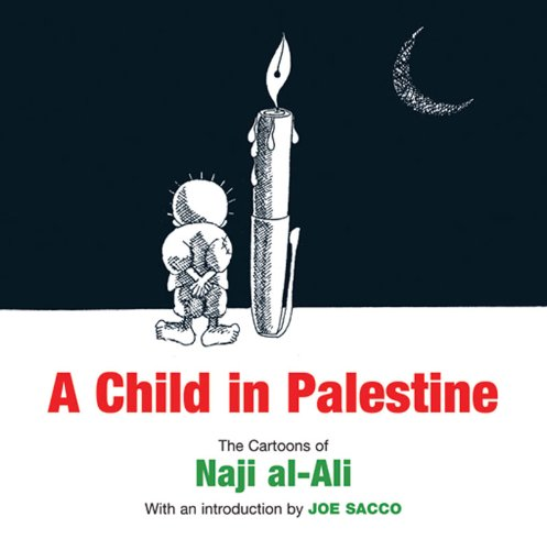 Child in Palestine The Cartoons of Naji Al-Ali  2009 9781844673650 Front Cover