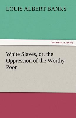 White Slaves, or, the Oppression of the Worthy Poor  N/A 9783842464650 Front Cover