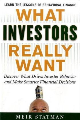 What Investors Really Want Know What Drives Investor Behavior and Make Smarter Financial Decisions  2011 edition cover