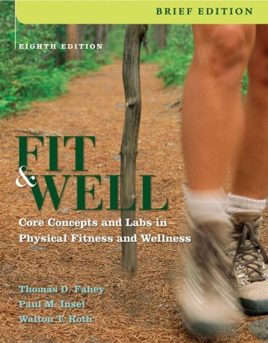 Fit and Well, Brief Core Concepts and Labs in Physical Fitness and Wellness 8th 2009 9780073325651 Front Cover